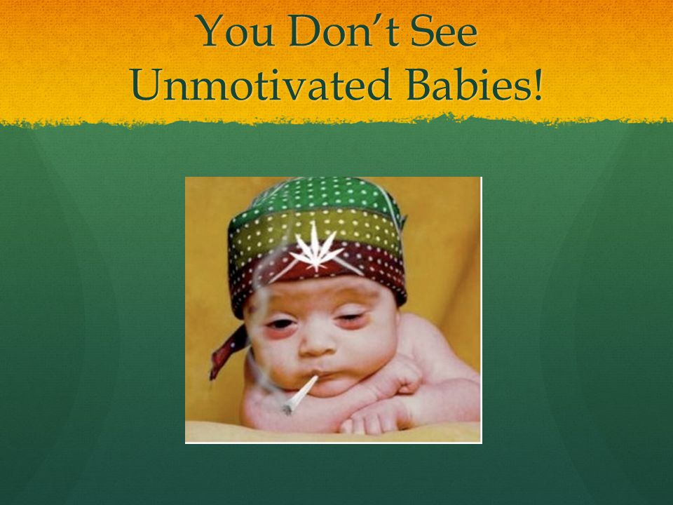 You Don't See Unmotivated Babies!