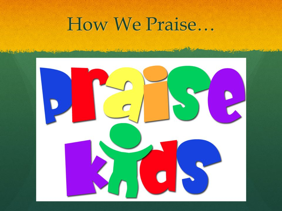 How We Praise…
