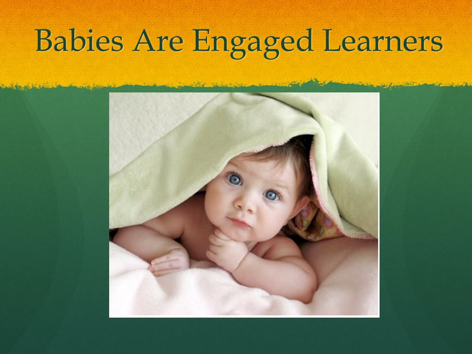 Babies Are Engaged Learners