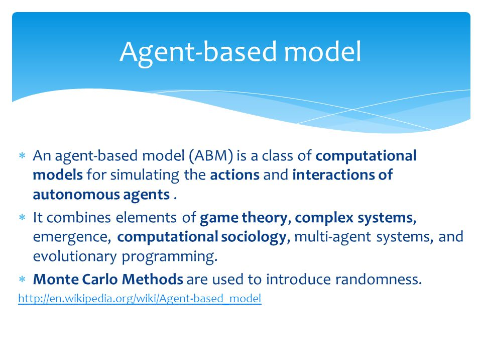 Agent-based model An agent-based model (ABM) is a class of computational models for simulating the actions and interactions of autonomous agents .