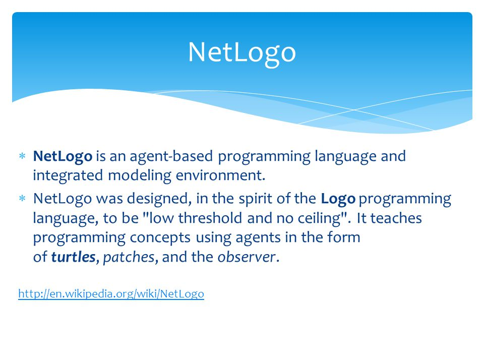 NetLogo NetLogo is an agent-based programming language and integrated modeling environment.