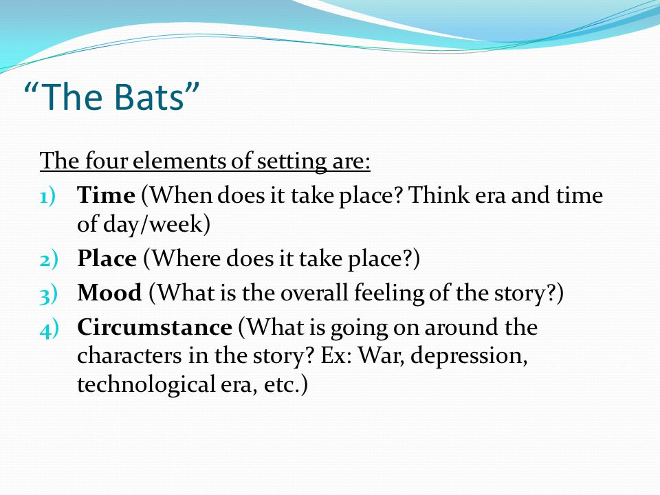 The Bats The four elements of setting are: