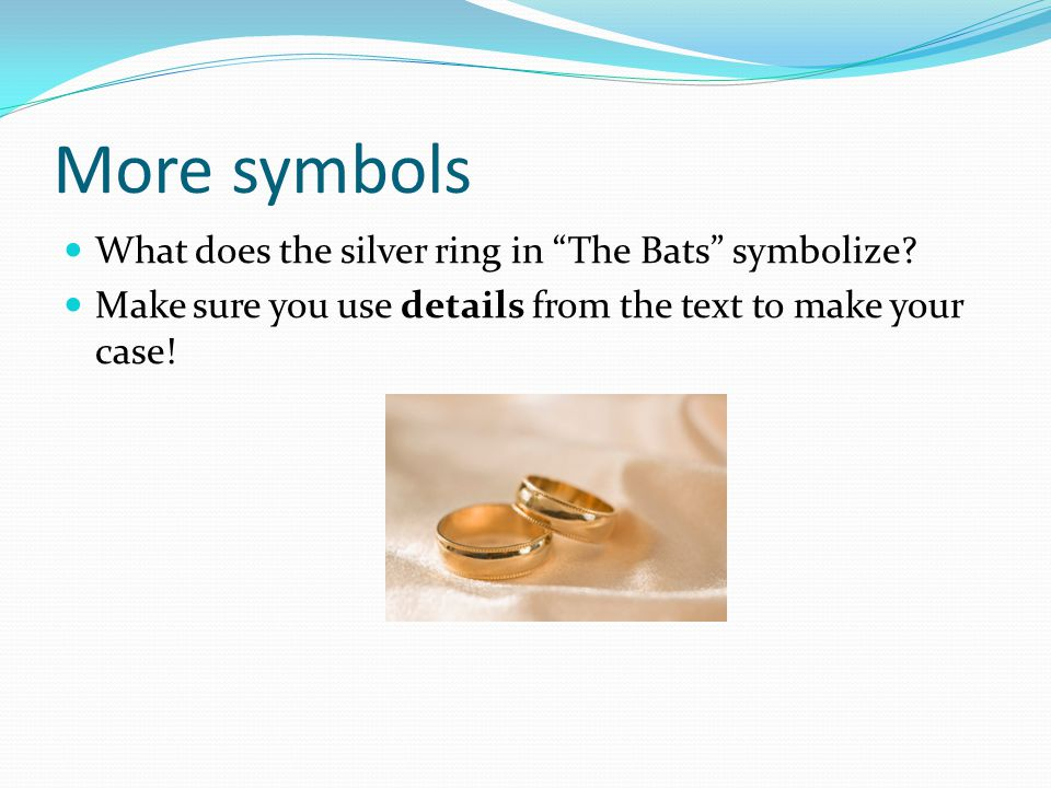 More symbols What does the silver ring in The Bats symbolize