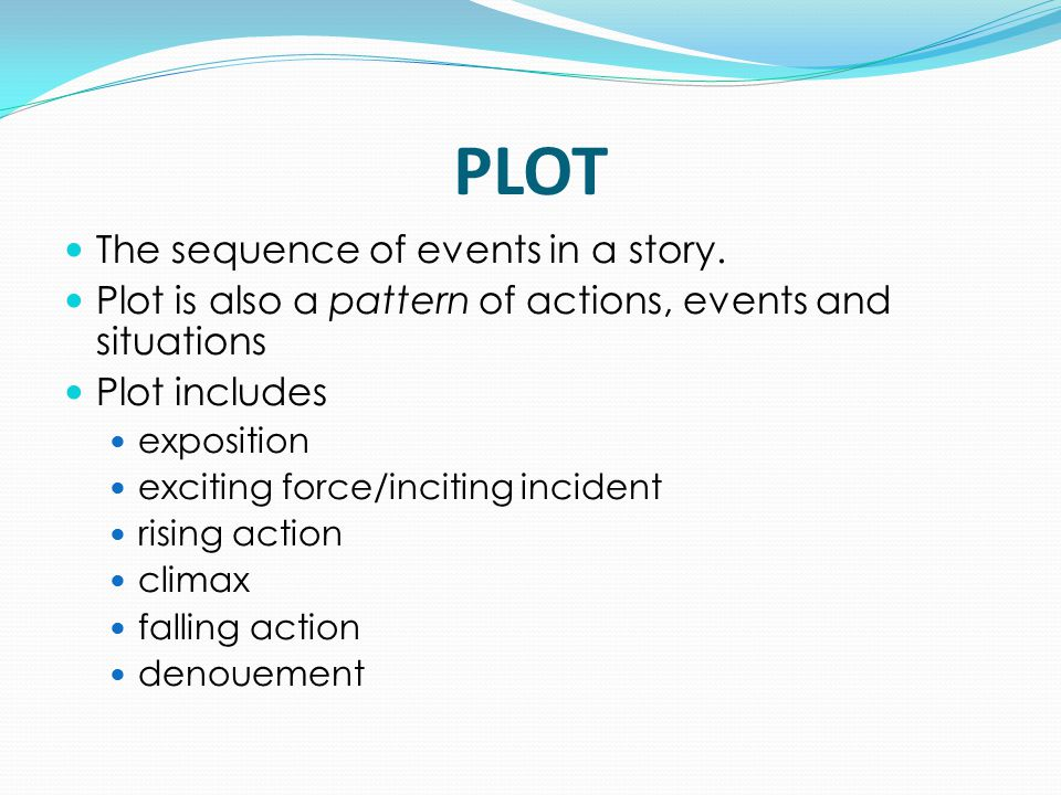 PLOT The sequence of events in a story.