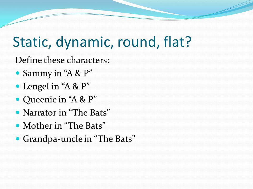 Static, dynamic, round, flat