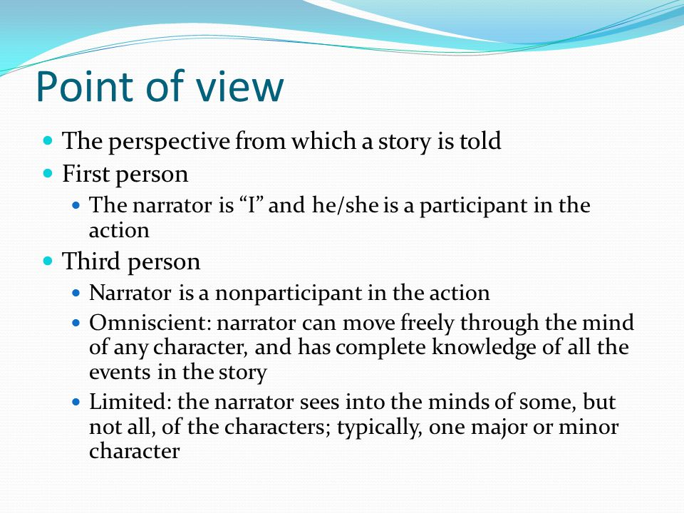 Point of view The perspective from which a story is told First person