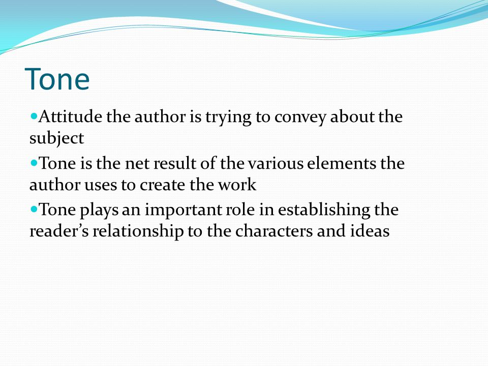 Tone Attitude the author is trying to convey about the subject