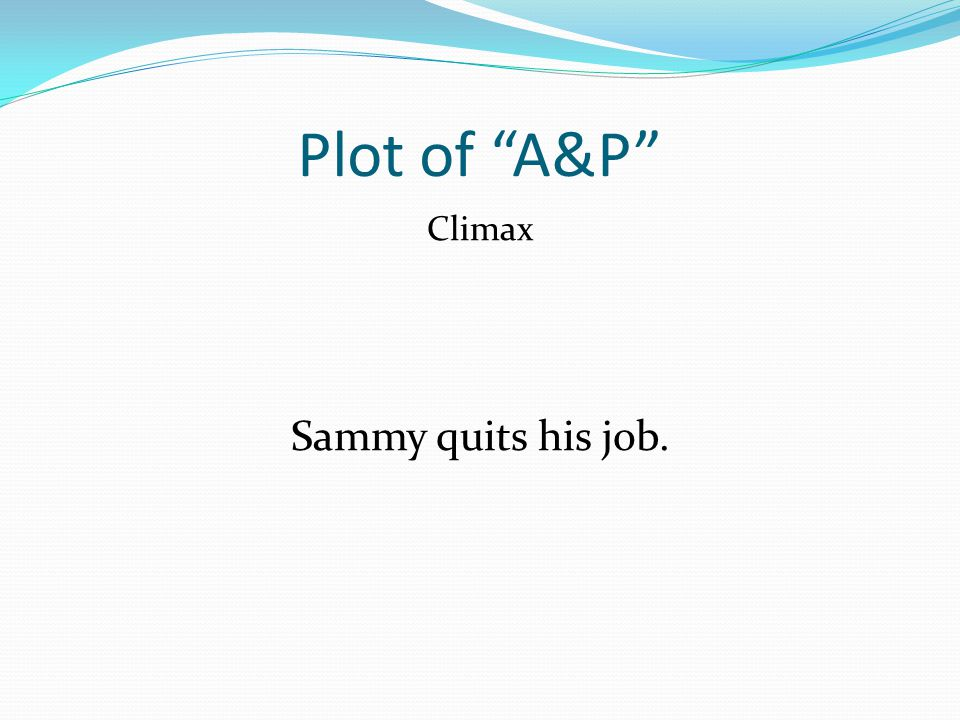 Plot of A&P Climax Sammy quits his job.