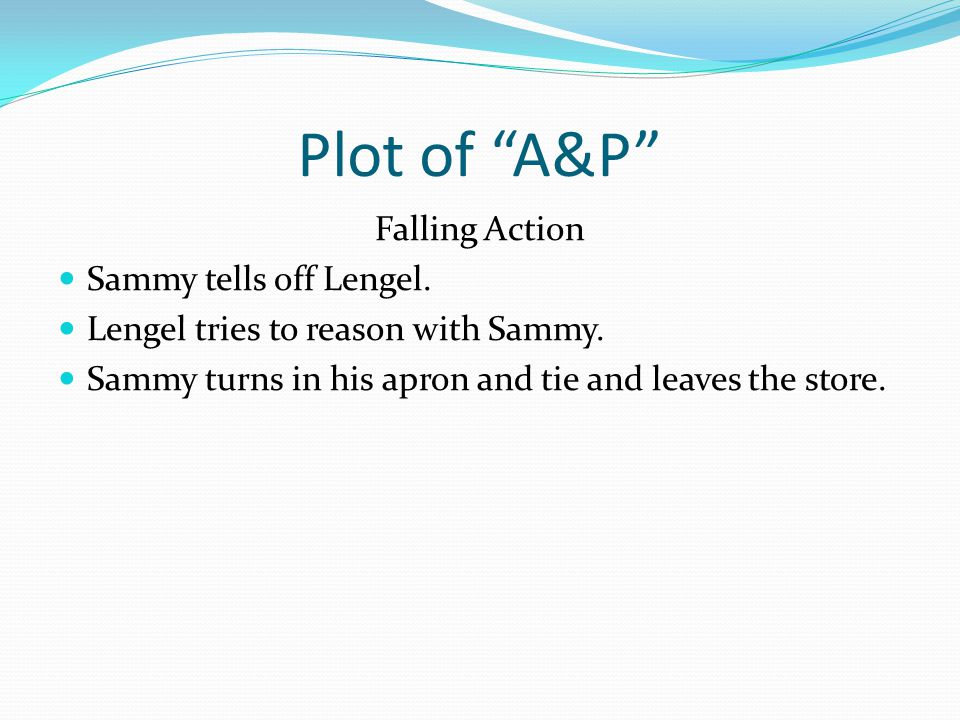 Plot of A&P Falling Action Sammy tells off Lengel.