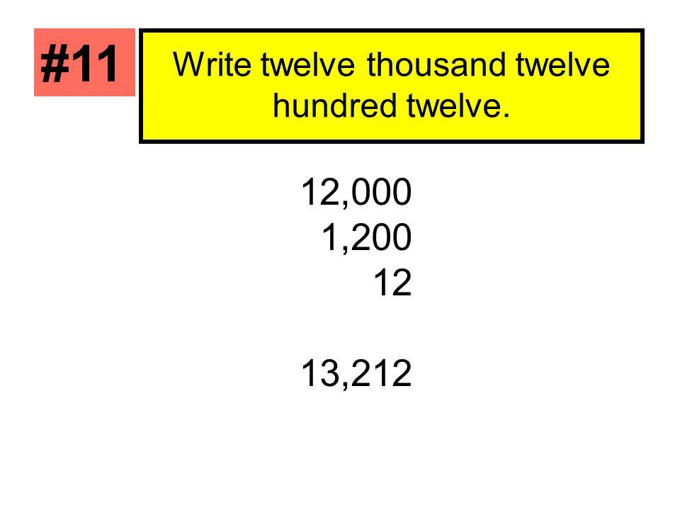Write twelve thousand twelve hundred twelve.