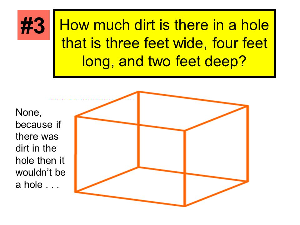 #3 How much dirt is there in a hole that is three feet wide, four feet long, and two feet deep