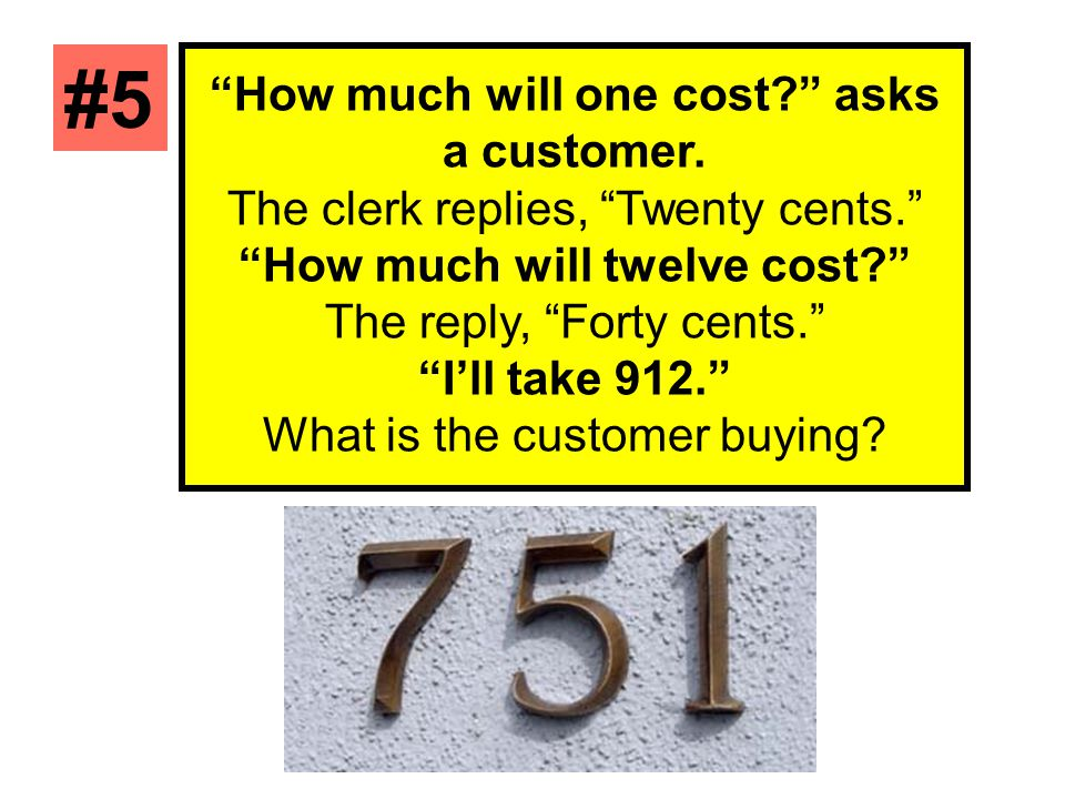 #5 How much will one cost asks a customer.