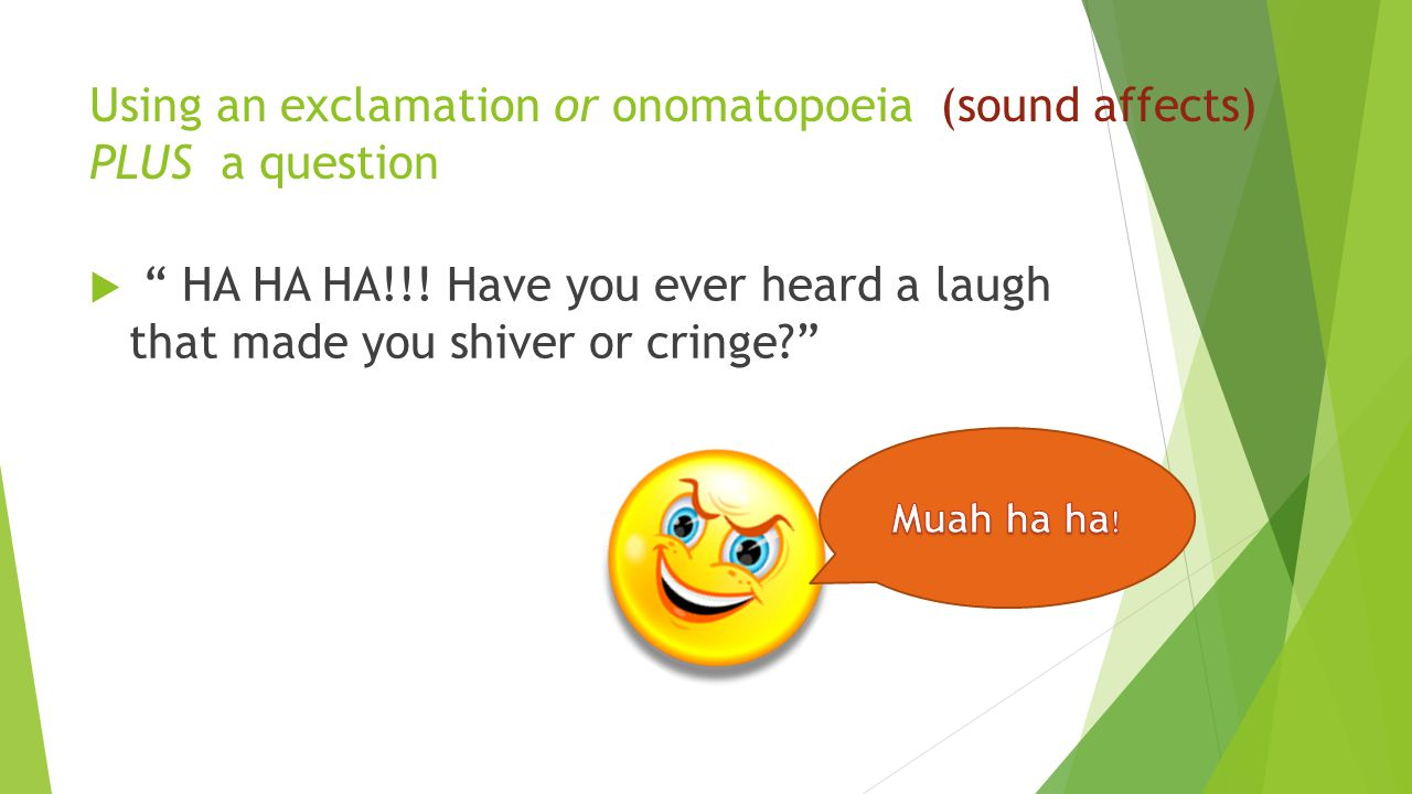 Using an exclamation or onomatopoeia (sound affects) PLUS a question