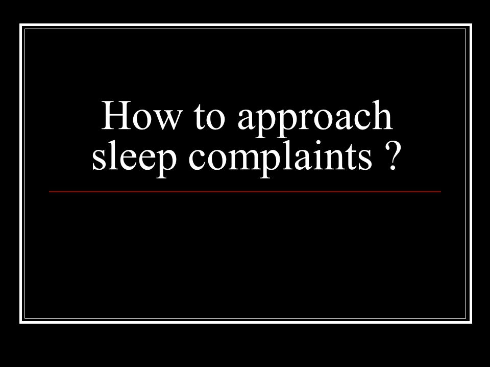 How to approach sleep complaints