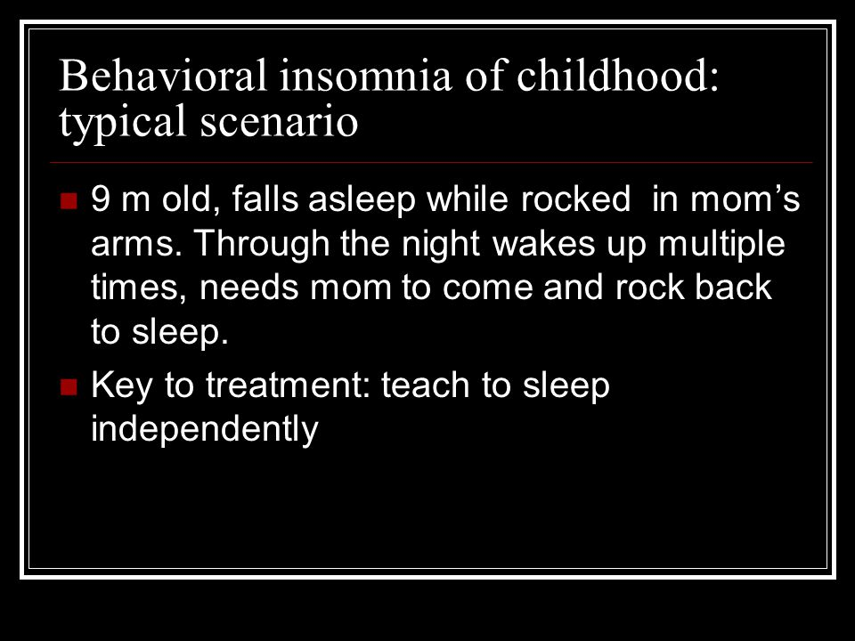 Behavioral insomnia of childhood: typical scenario