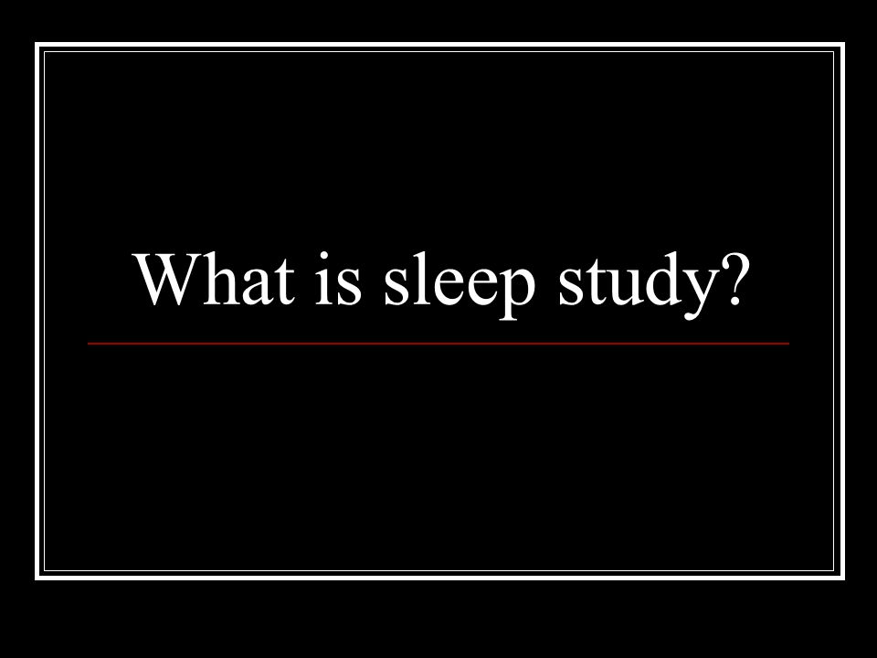 What is sleep study