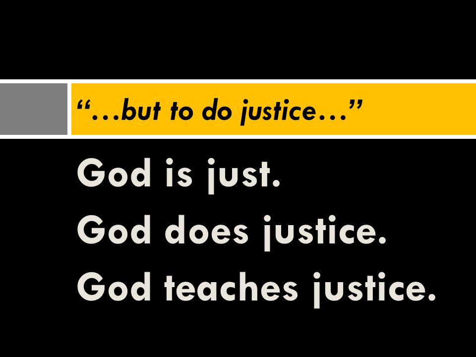 God is just. God does justice. God teaches justice.