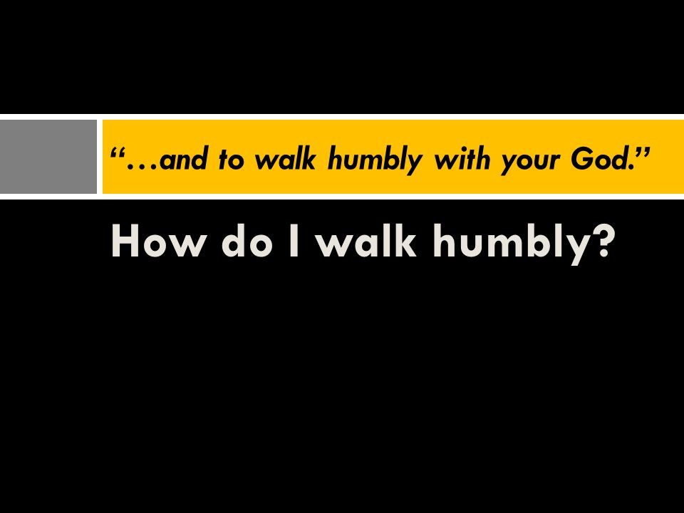 …and to walk humbly with your God.
