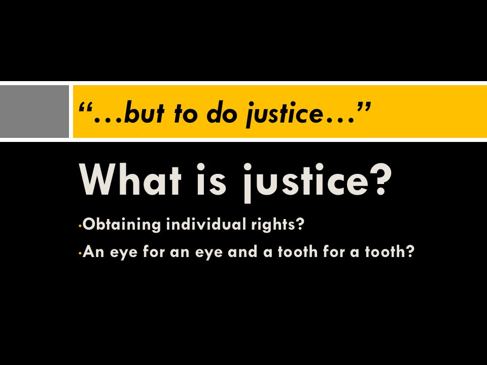 What is justice …but to do justice… Obtaining individual rights