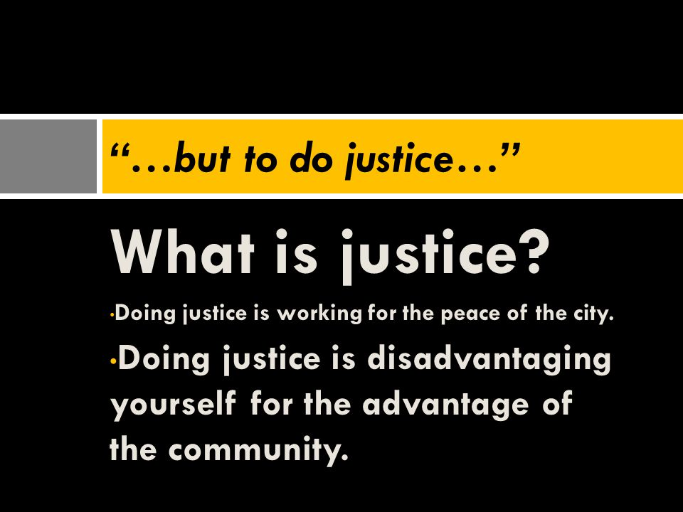 What is justice …but to do justice…