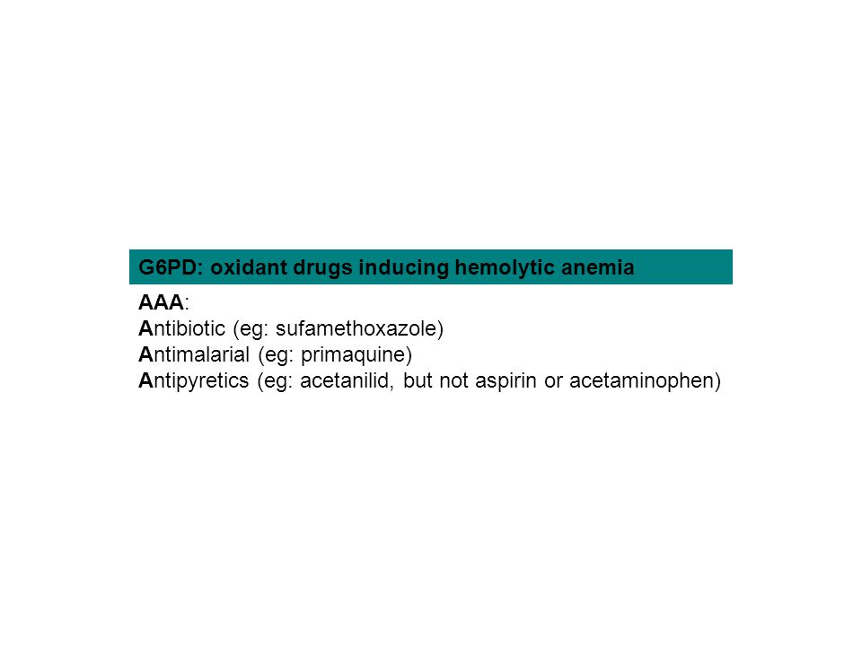 G6PD: oxidant drugs inducing hemolytic anemia