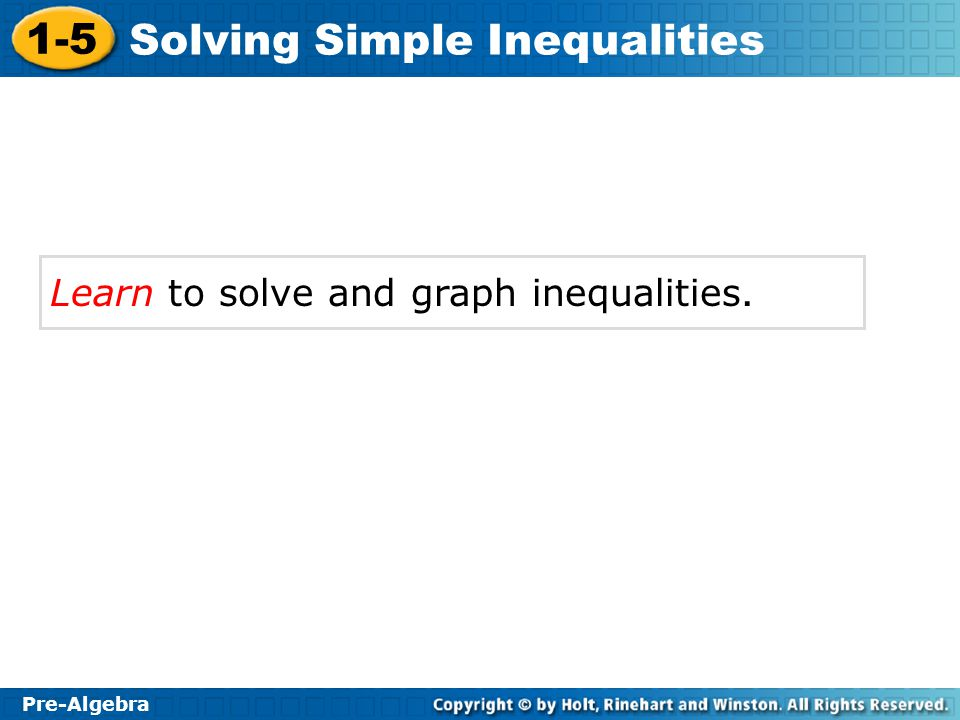 Learn to solve and graph inequalities.