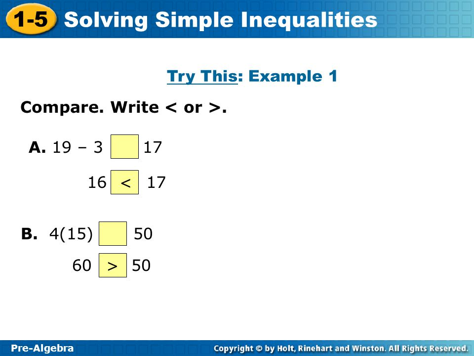 Try This: Example 1 Compare. Write < or >. A. 19 – 3 17. 16 17. < B. 4(15) 50.
