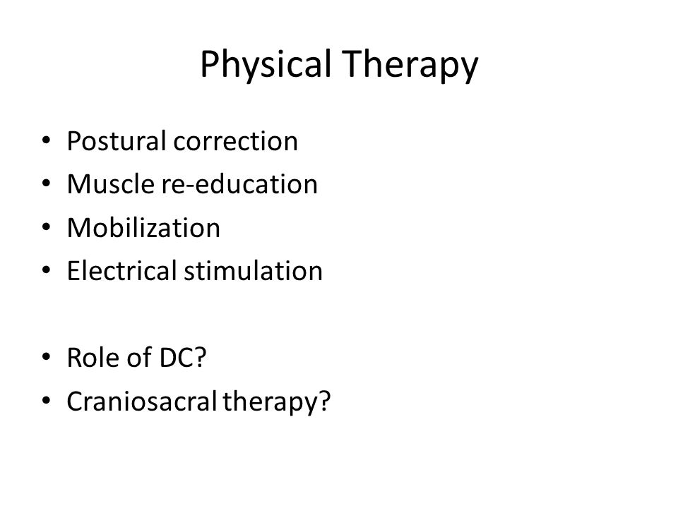 Physical Therapy Postural correction Muscle re-education Mobilization