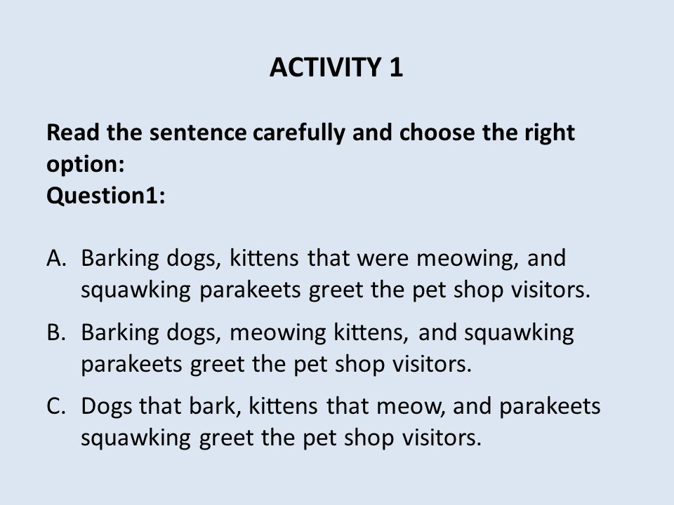 ACTIVITY 1 Read the sentence carefully and choose the right option: