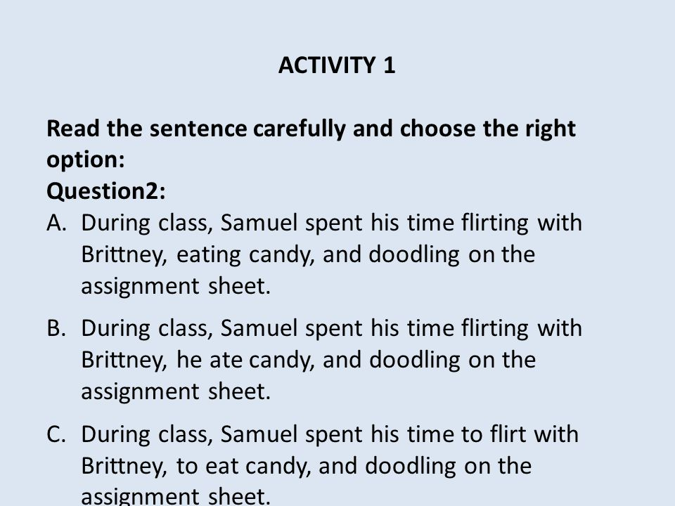 ACTIVITY 1 Read the sentence carefully and choose the right option: Question2: