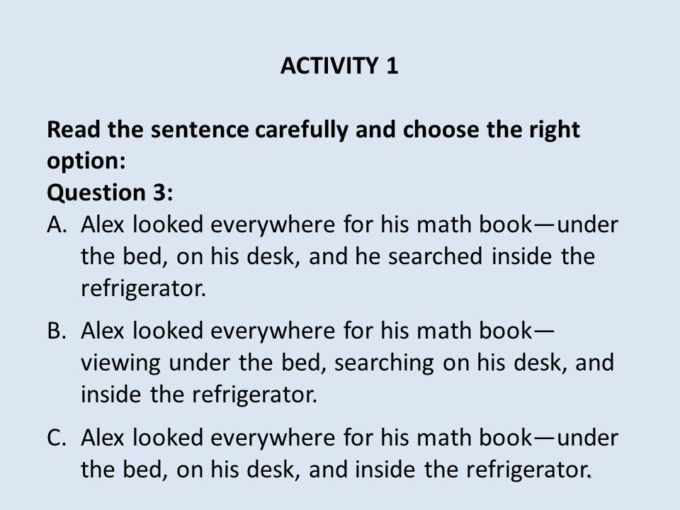 ACTIVITY 1 Read the sentence carefully and choose the right option: Question 3: