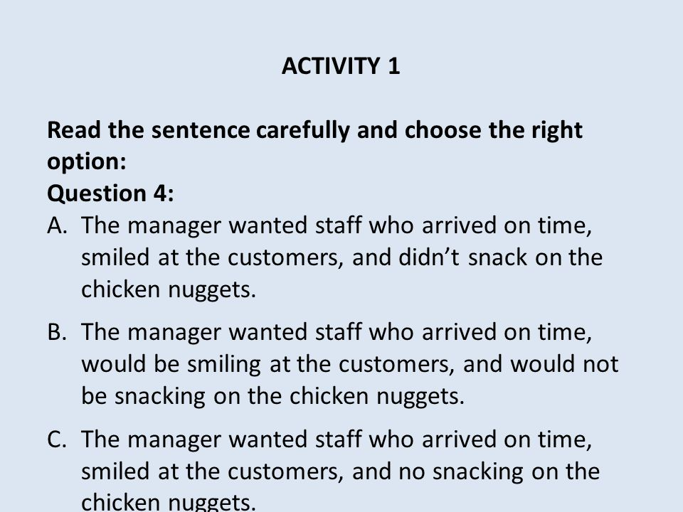 ACTIVITY 1 Read the sentence carefully and choose the right option: Question 4: