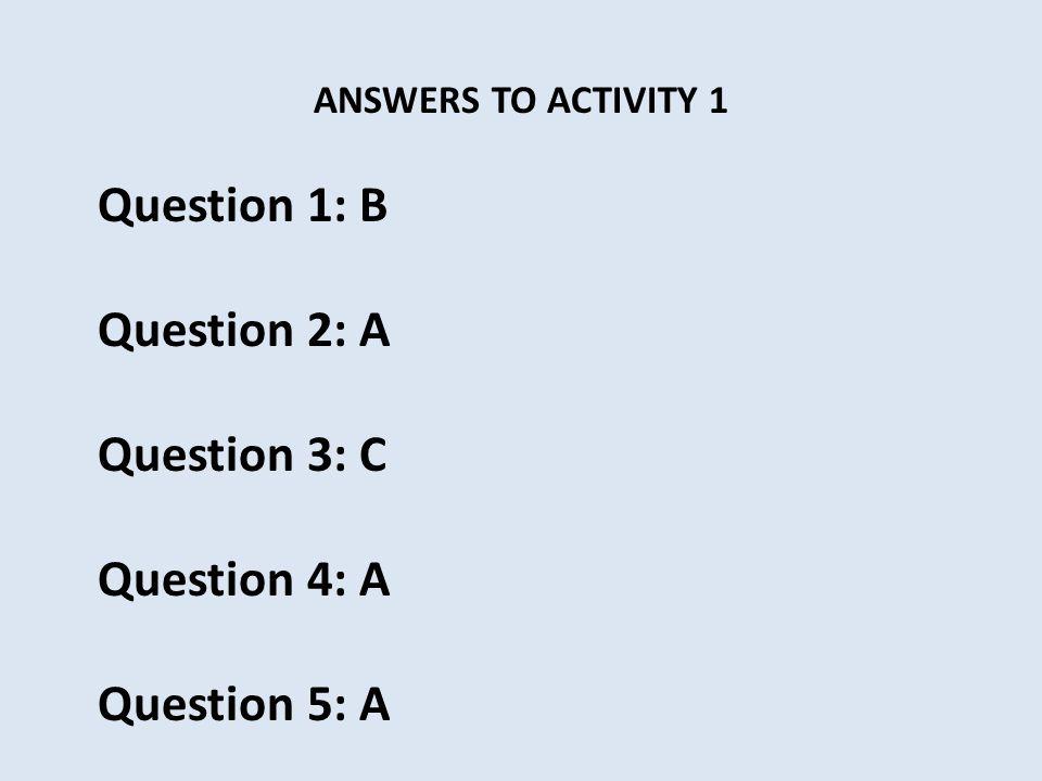 Question 1: B Question 2: A Question 3: C Question 4: A Question 5: A