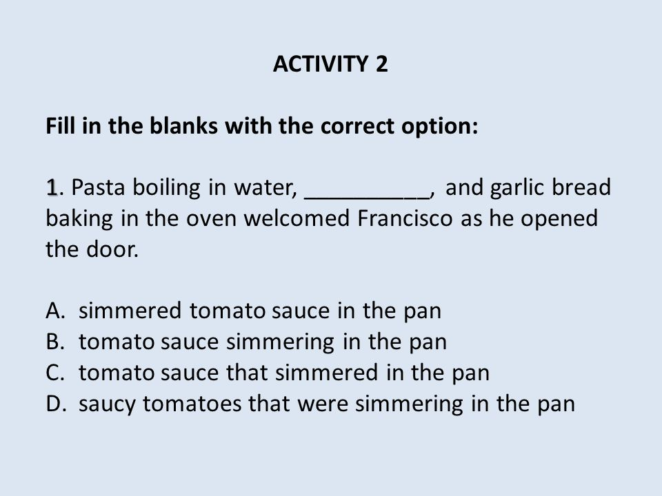 ACTIVITY 2 Fill in the blanks with the correct option: