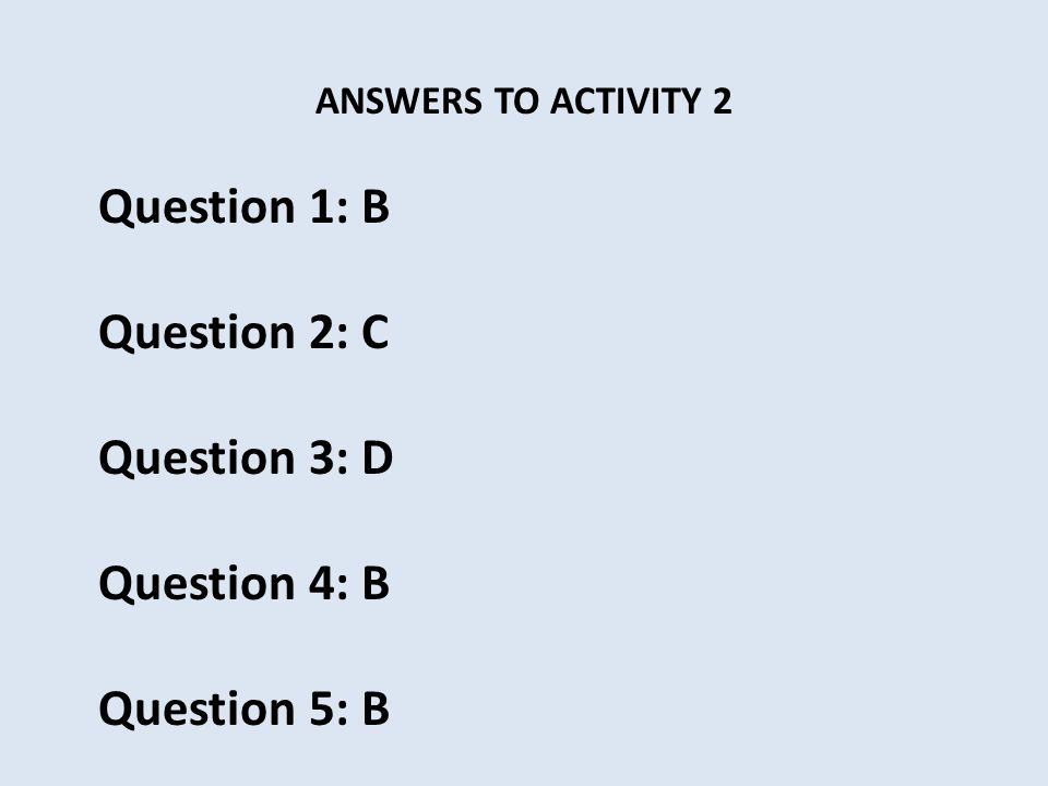 Question 1: B Question 2: C Question 3: D Question 4: B Question 5: B