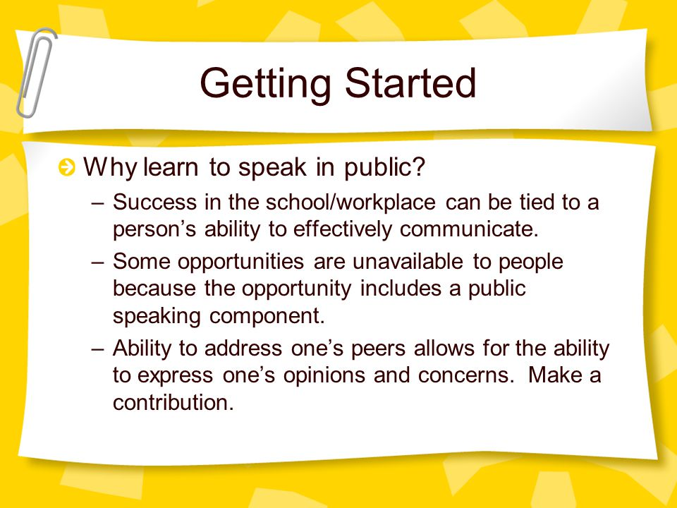 Getting Started Why learn to speak in public