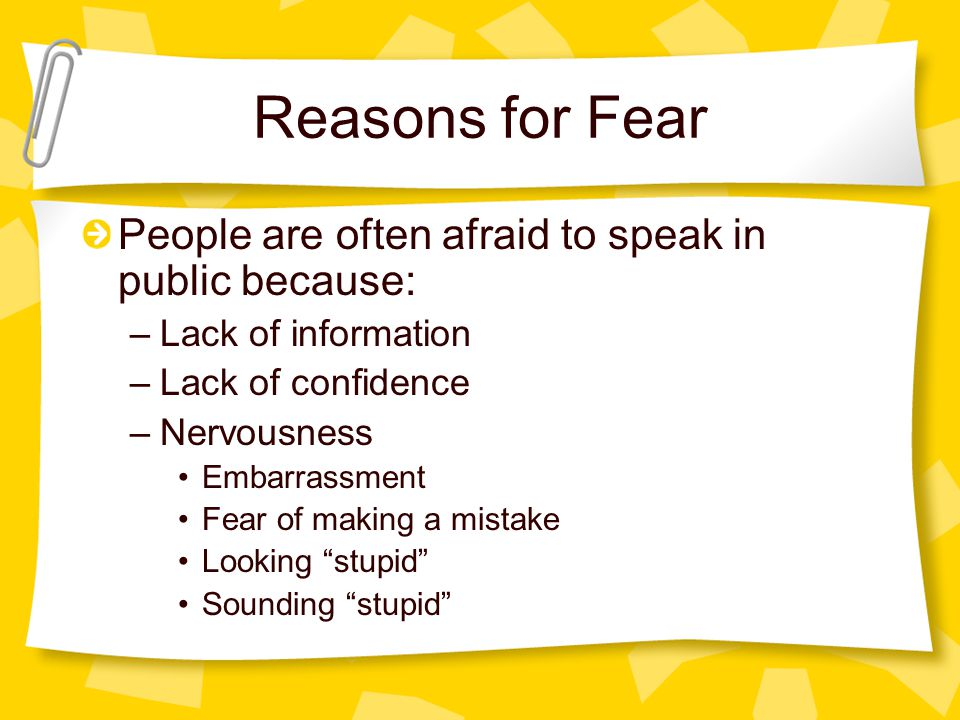 Reasons for Fear People are often afraid to speak in public because: