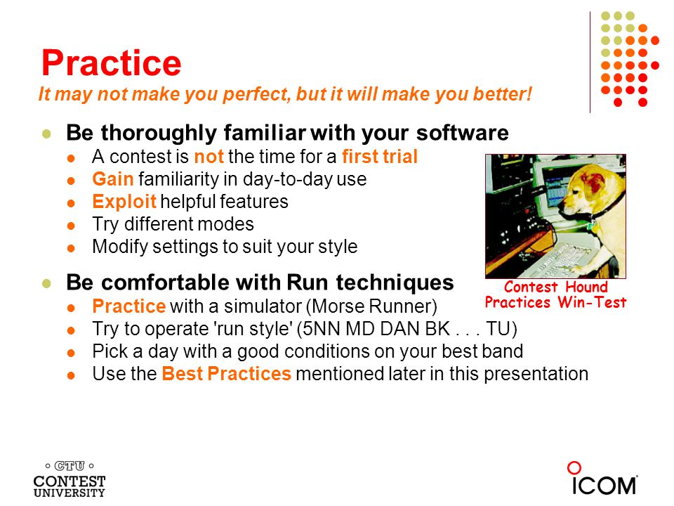 Practice Be thoroughly familiar with your software