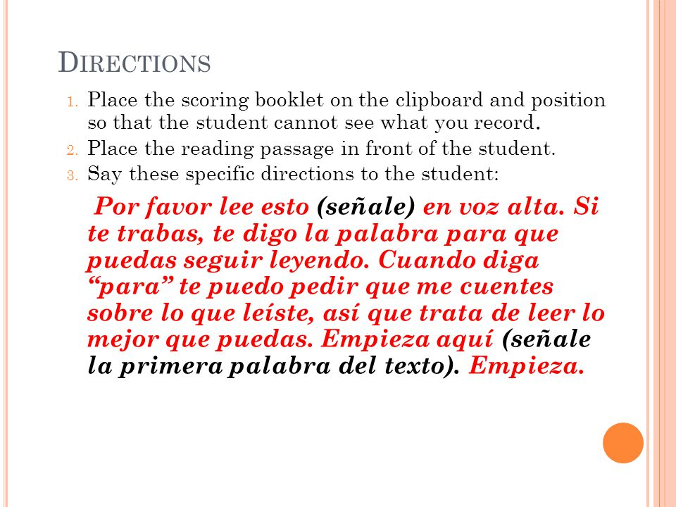 Directions Place the scoring booklet on the clipboard and position so that the student cannot see what you record.