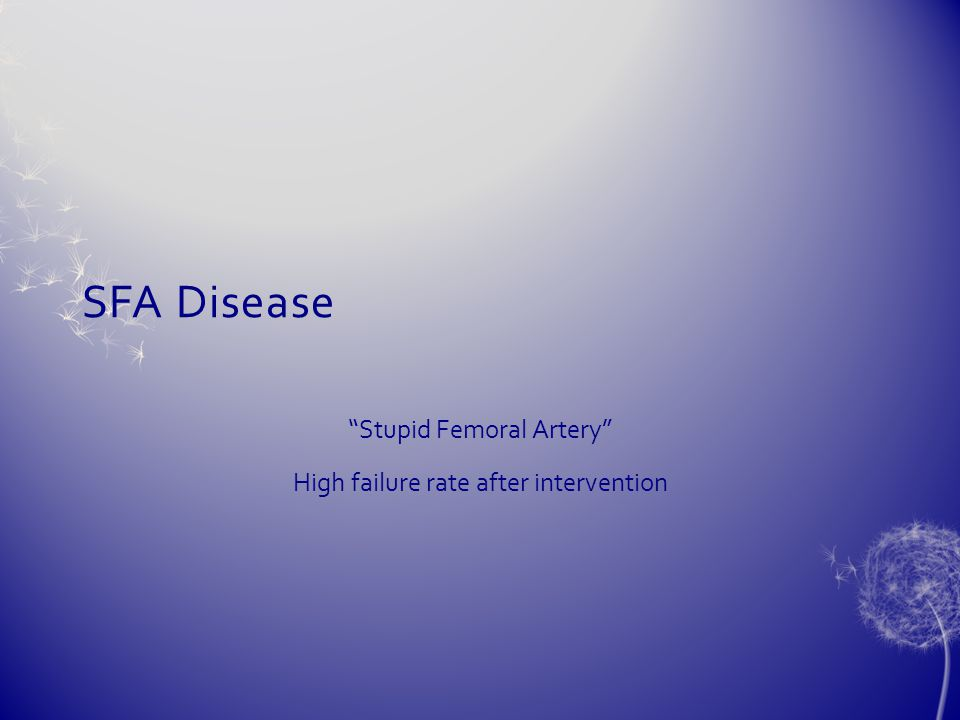 Stupid Femoral Artery High failure rate after intervention