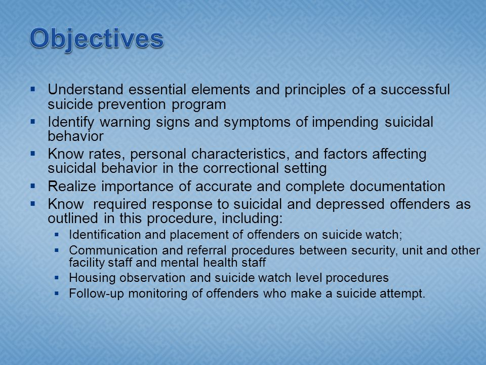 Objectives Understand essential elements and principles of a successful suicide prevention program.