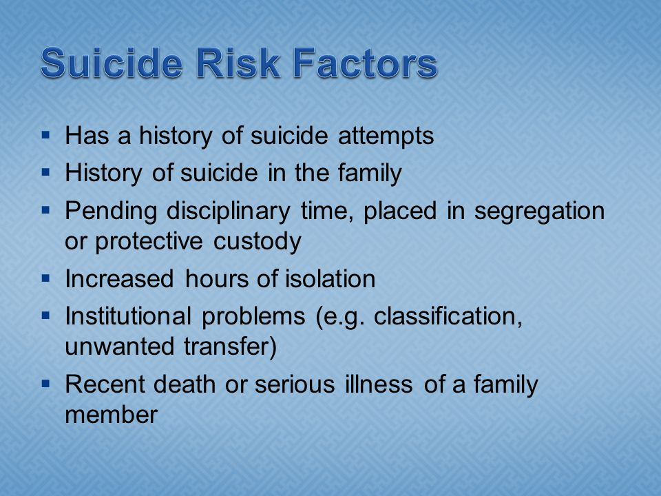 Suicide Risk Factors Has a history of suicide attempts