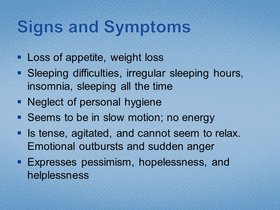 Signs and Symptoms Loss of appetite, weight loss