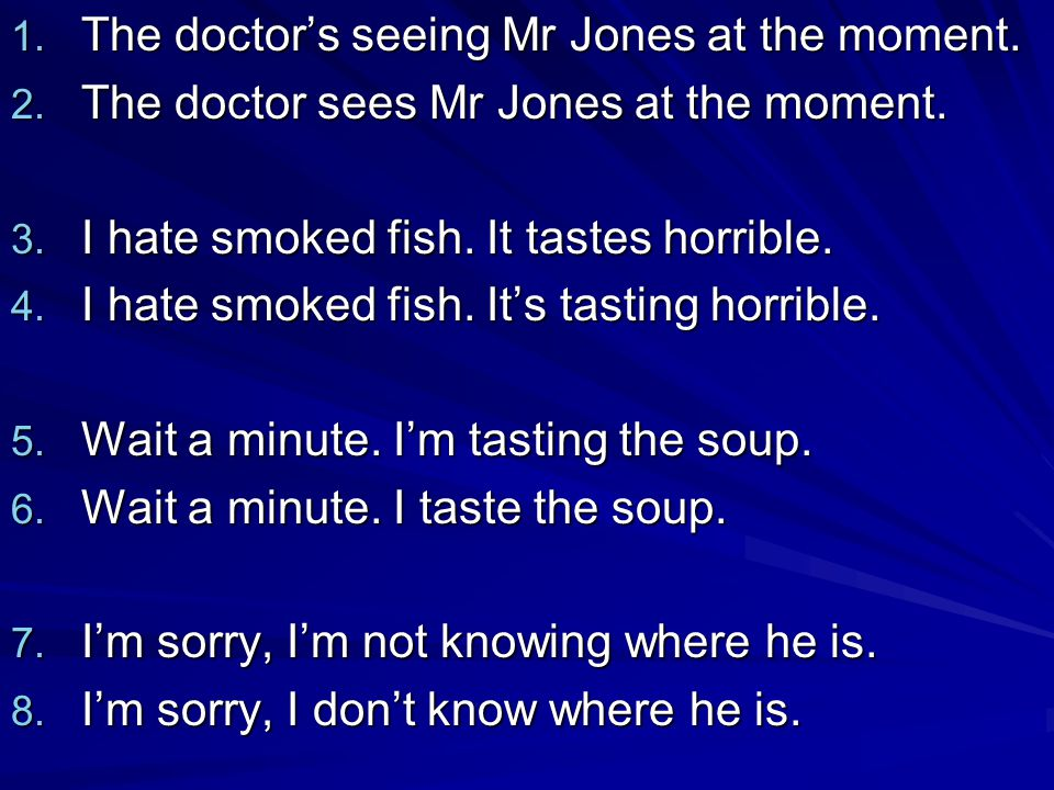 The doctor's seeing Mr Jones at the moment.