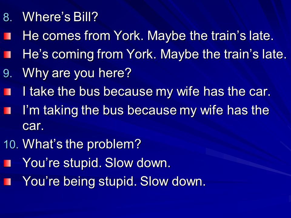 Where's Bill He comes from York. Maybe the train's late. He's coming from York. Maybe the train's late.