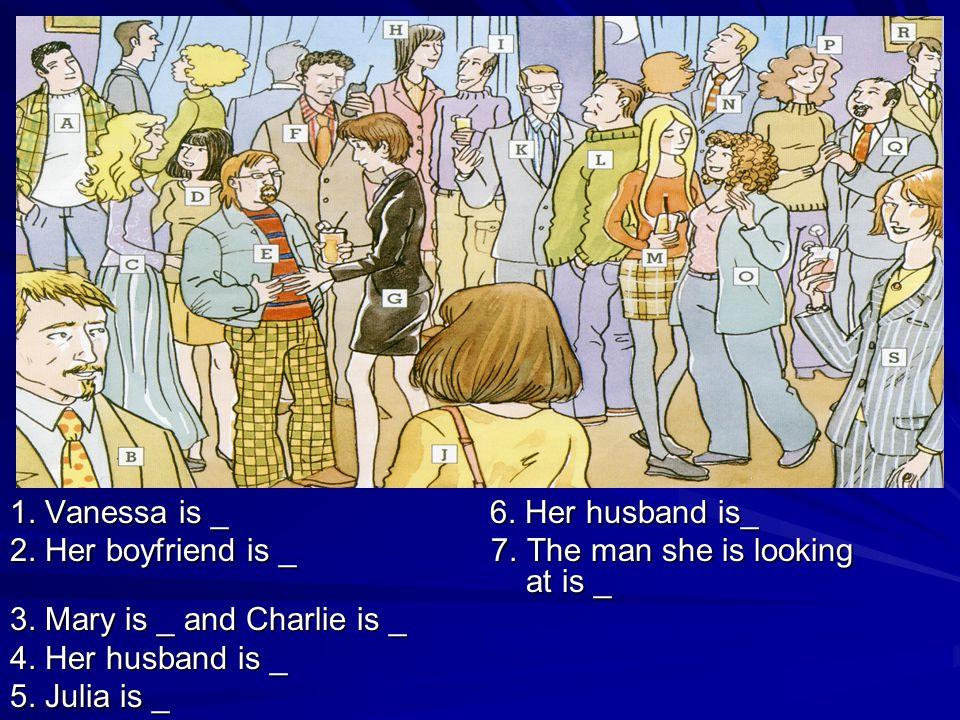 1. Vanessa is _ 6. Her husband is_