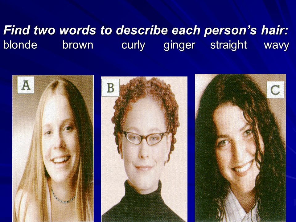 Find two words to describe each person's hair: blonde. brown. curly