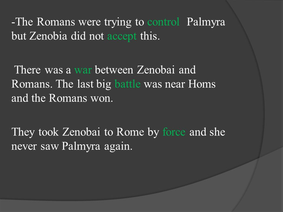 -The Romans were trying to control Palmyra but Zenobia did not accept this.