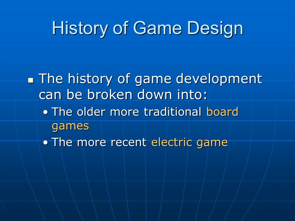 History of Game Design The history of game development can be broken down into: The older more traditional board games.