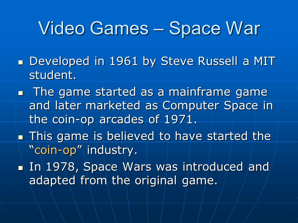 Video Games – Space War Developed in 1961 by Steve Russell a MIT student.
